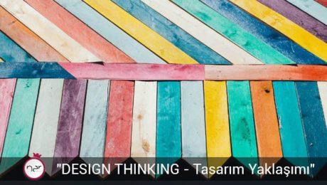 DESIGN THINKING - Tasarım Yaklaşımı